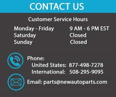 NewAutoParts.com Customer Service hours are Monday - Friday, 9 AM - 6 PM EST.