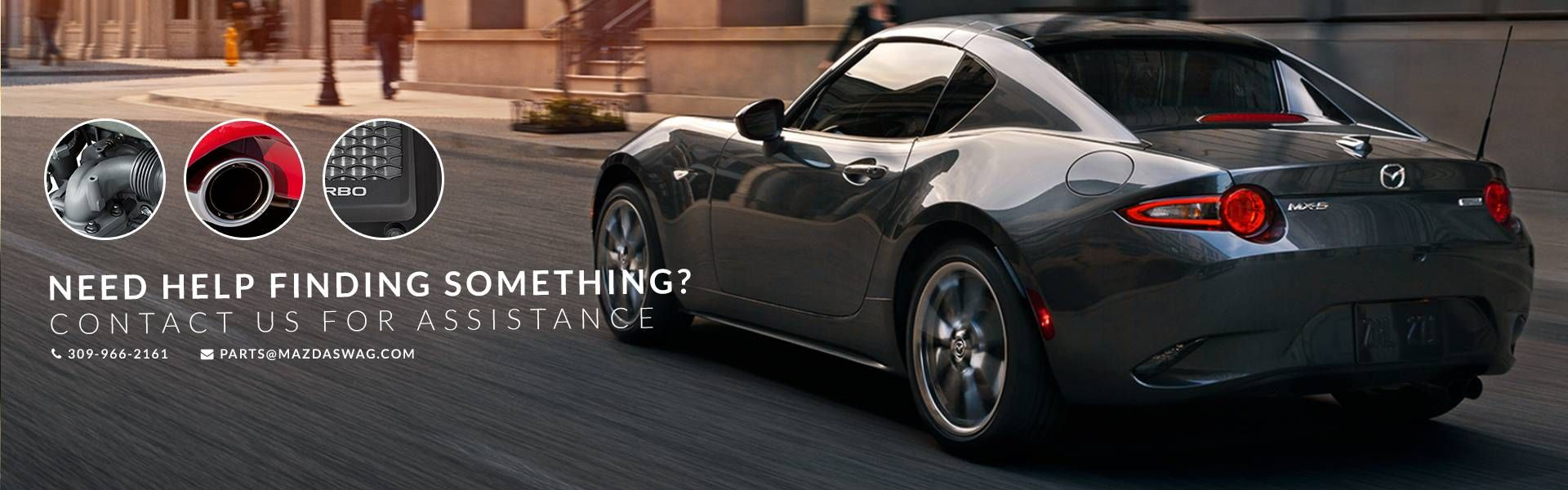 Need help finding something? Contact us for assistance. 309-966-2161 parts@mazdaswag.com