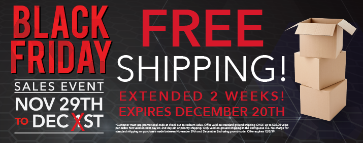 *Customer must use promotional code at check out to redeem value. Offer valid on standard ground shipping ONLY, up to $30.00 value per order. Not valid on next day air, 2nd day air, or priority shipping. Only valid on ground shipping in the contiguous U.S. No charge for standard shipping on purchases made between November 29th and December 2nd using promo code. Offer expires 12/20/19.