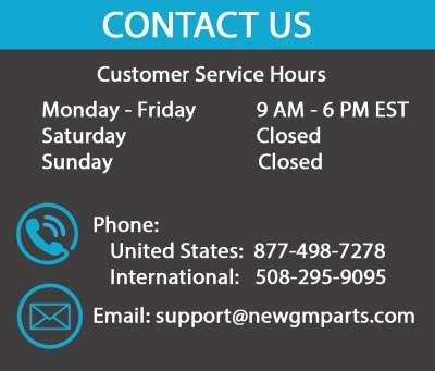 New GM Parts Customer Service hours are Monday - Friday, 9 AM - 6 PM EST.